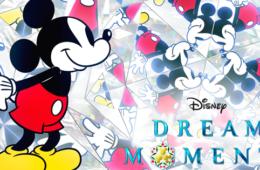 『Disney DREAM MOMENTS 』